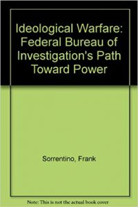 Book Cover: Ideological Warfare: The F.B.I.'s Path Toward Power